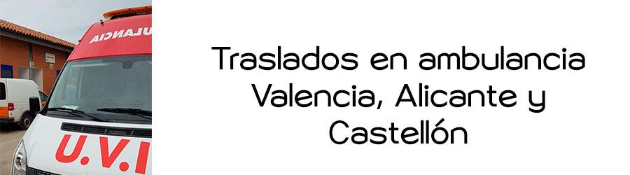 Traslados en ambulancia Valencia Alicante y Castellon